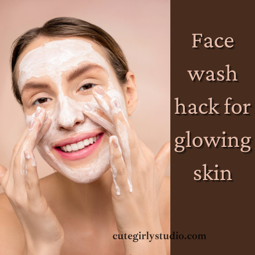 Face wash hack for glowing skin featured image