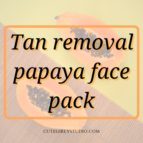 Tan removal papaya face pack featured