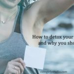 How to detox your armpits and why you should