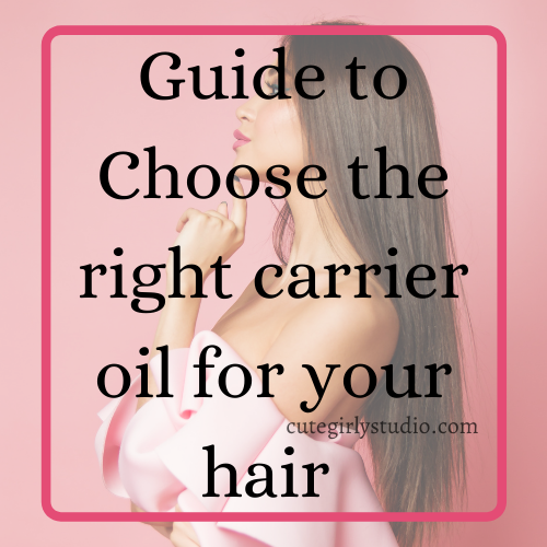 Guide to choose the right carrier oil for your hair