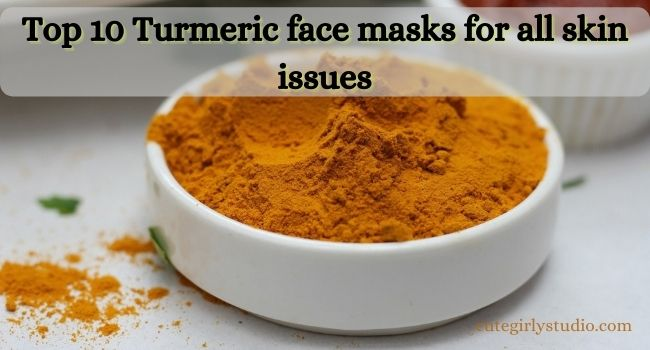 Top 10 Turmeric face masks for all skin issues