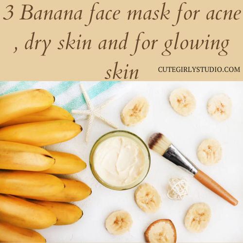 Banana face mask for acne, dry skin and for glowing skin