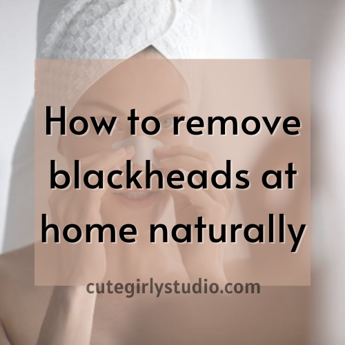 How to get rid of blackheads at home naturally